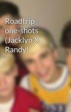 Roadtrip one-shots (Jacklyn X Randy) by Roadtrip_Brook_xoxo