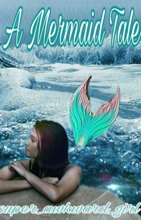 A Mermaid Tale by super_awkward_girl
