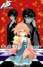 Persona 5: Pull The Trigger by Star_Of_The_Archer