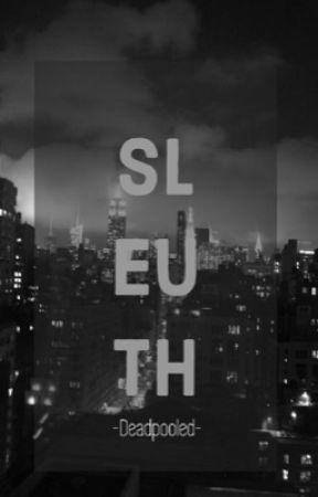 SLEUTH - J.T. (ON HOLD FOR NOW) by -Deadpooled-