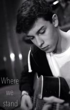 Where We Stand. (Shawn Mendes Fan Fiction) by maytee_garciaa