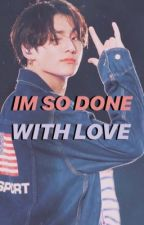 Im So Done With Love   On Going  BOOK 2 by Dahyuuuuuun