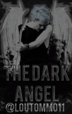 The Dark Angel (Michael Clifford FanFic) by LouTommo11