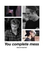 you complete mess | l.h by disconneacted