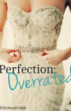 Perfection: Overrated by AllTheStarsCollide
