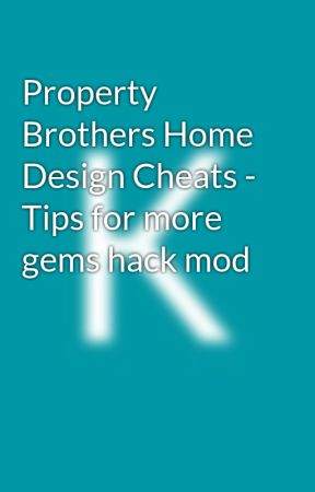 Property Brothers Home Design Cheats Tips For More Gems