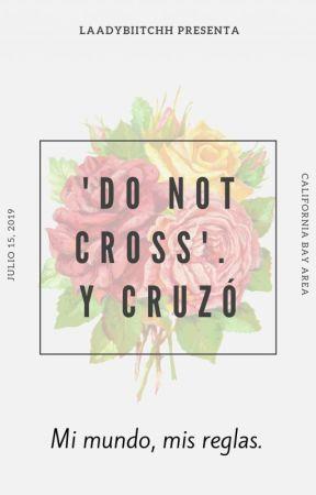 🥀 'Do not cross'. Y cruzó 🥀 by laadybiitchh