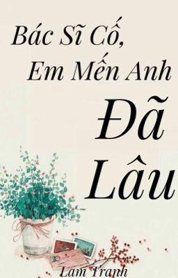 Đọc truyện (Trọng sinh, 1vs1) Bác sĩ Cố, em mến anh đã lâu- Lam Tranh.