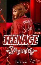 Teenage Dream (Under Major Editing) by dark-ziam