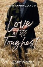 Love at its Toughest (Love Trilogy #2) by FrustratedGirlWriter