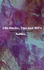 Life Hacks, Tips and DIY's by Kaitlinx_