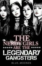 The Nerdy Girls Are The Legendary Gangster by Narca_Fallen_Angel