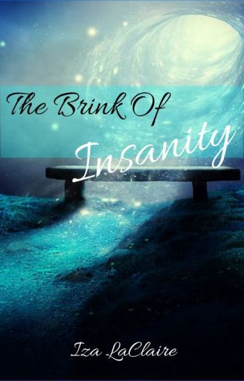 The Brink of Insanity