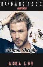Bandang Pogi series (Ashton Dwight) by AnnaLou_writes