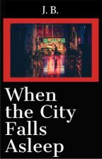 When the City Falls Asleep by WordsJustCome