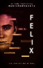 FELIX [FELIX #6] by MyWickedNovels