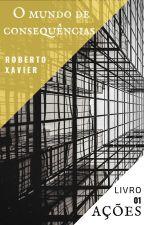O Mundo de Consequências - Livro 01 - Ações by robertoreivax