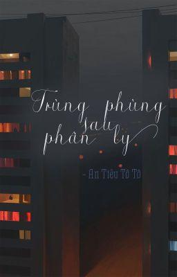 [BH.TS] Trùng phùng sau phân ly | An Tiêu Tô Tô
