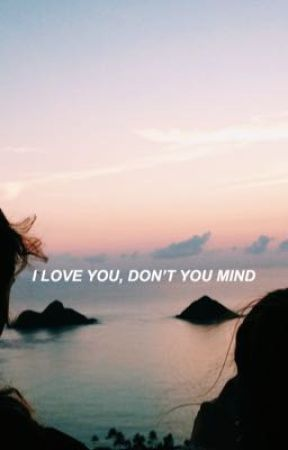i love you, dont you mind + playlist  by -raspberries-