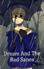 Dream And The Bad Sanes by creativesunlover210