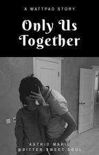 Only Us Together  by Bitter_Sweet_Soul