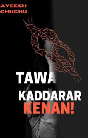 TA WA KADDARAR KENAN!  by ayeesh_chuchu