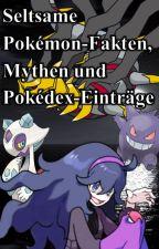 Seltsame Pokémon-Fakten, Mythen und Pokédex-Einträge by Jacky-sama