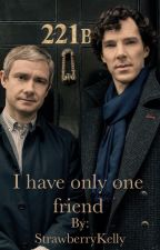 Sherlock - I have only one friend by StrawberryKelly