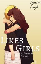 Likes Girls {Faberry} by Lauren_2006