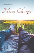 Never Change  by manddyymarie