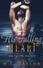 His Falling Heart - Book 4 by MLTaylor28