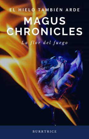 Magus Chronicles: La flor de fuego by VelvetWitch