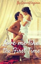 Love Me Like The First Time ( SPG ) by QueenVirginia