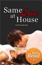 Same Love at House [Completed] by iamCynlovesmicky