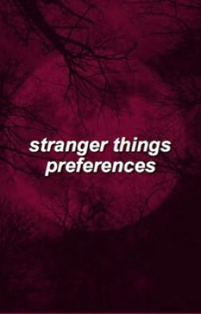stranger things preferences  by HOLY1950