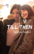 Till then [jenlisa] by limario37