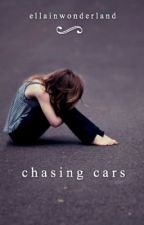 Chasing Cars by ellainwonderland