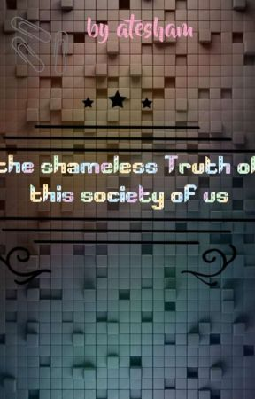 THE Shameful truth...  Of This Society...of Us...  by atesham