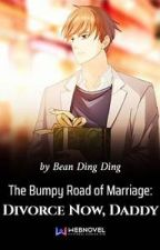 The Bumpy Road Of Marriage: Divorce Now Daddy by X3AN4ER