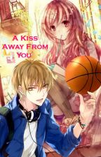 A Kiss Away From You (Kise Ryota Fanfic) ♔ KnB Watty Awards Winner ♔ by ItadakimasuPocky