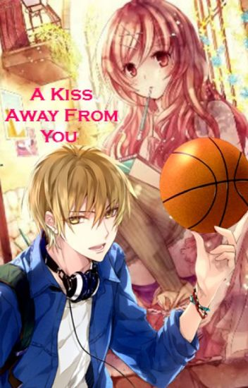 A Kiss Away From You (Kise Ryota Fanfic) ♔ KnB Watty Awards Winner ♔