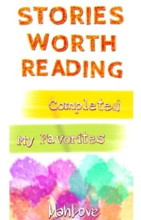 ★ Stories Worth Reading ♥ Completed ♥ My Favorites ★ by MahLove