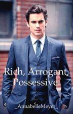 Rich, Arrogant, Possessive by _AnnabelleMeyer_