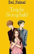 Triple Somplak!  by Kml_Nainai