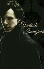 Sherlock Imagines :')  by preciousMelancholy