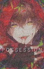 Possession ; Yandere Boy x Reader  by YandereBxtch