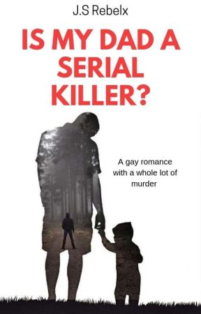 Is My Dad A Serial Killer? by JSRebelx