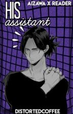 His Assistant [Aizawa x Reader] by distortedcoffee