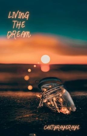 Living The Dream: Sequel to To Catch A Dream by caityrayeraye