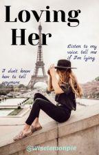Loving Her |✔️ by wiselemonpie